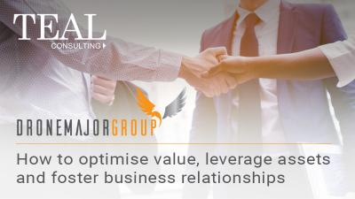 How to optimise value leverage assets and foster business relationships  together _Teal Consulting_Drone Major